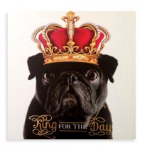 'KING FOR THE DAY' Black Pug Birthday Card