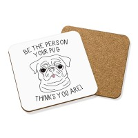 Be The Person Your Pug Thinks You Are Coaster Set of Four