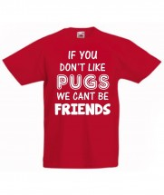 Child's If You Don't Like Pugs We Can't Be Friends T-Shirt (Available in 4 colours)