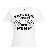 Ladies This Girl Loves Pugs T-Shirt (Available in 4 colours)