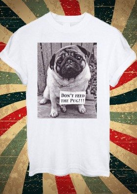 Unisex Don't Feed The Pug T-Shirt