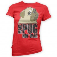Ladies Make Pug Not War T-Shirt (Available in 14 colours)