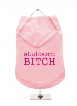 Stubborn Bitch Hoodie (Available in 2 colours )