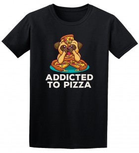 Unisex Addicted To Pizza Pug T-Shirt (Available in 4 colours)