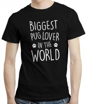 Biggest Pug Lover In The World Unisex T-Shirt (Available in 2 colours)