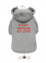 If I Can't Take My Pug Im Not Going Fleece Lined Hoodie (Available in 4 colours)
