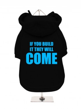 If You Build It They Will Come Fleece Lined Hoodie (Available in 2 colours)