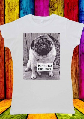 Ladies Don't Feed The Pug T Shirt