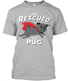Unisex I Was Rescued By A Black Pug T Shirt