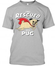 Unisex I Was Rescued Pug T Shirt