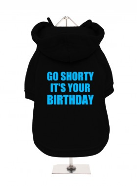 Go Shorty It's Your Birthday Unisex Hoodie  (Available in 2 colours)