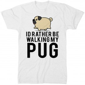Id Rather Be Walking My Pug Unisex T Shirt (Available in 2 colours)