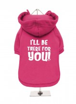 I'll Be There For You Fleece Lined Unisex Hoodie  (Available in 4 colours)
