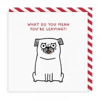What Do You Mean You're Leaving Card By Gemma Correll
